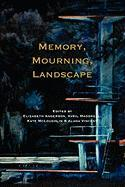 Memory, Mourning, Landscape. (At the Interface/Probing the Boundaries, Band 71)