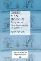 Green Man Hopkins: Poetry and the Victorian Ecological Imagination.