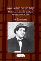 Apollinaire on the Edge: Modern Art, Popular Culture, and the Avant-Garde.