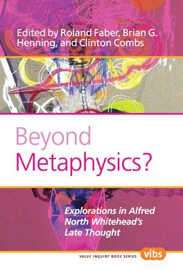 Beyond Metaphysics?: Explorations in Alfred North Whitehead's Late Thought. - Faber, Roland / Henning, Brian G. / Combs, Clinton