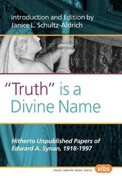 'Truth' Is a Divine Name: Hitherto Unpublished Papers of Edward A. Synan, 1918-1997