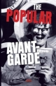 The Popular Avant-Garde - Renee M. Silverman