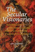 The Secular Visionaries: Aestheticism and New Zealand Short Fiction in the Twentieth Century