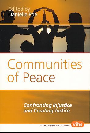 Communities of Peace. Confronting Injustice and Creating Justice. Value Inquiry Book Series 229. Philosophy of Peace. - Poe, Danielle (Ed.)
