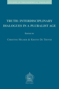 Truth: Interdisciplinary Dialogues in a Pluralist Age K De Troyer Editor