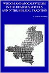 Wisdom and Apocalypticism in the Dead Sea Scrolls and in the Biblical Tradition F Garcia Martinez Editor