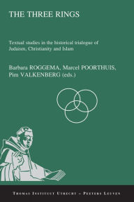 The Three Rings: Textual Studies in the Historical Trialogue of Judaism, Christianity, and Islam M Poorthuis Editor