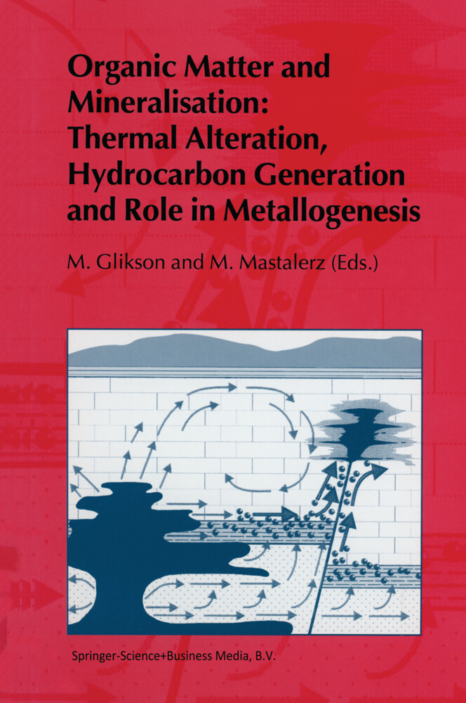 Organic Matter and Mineralisation: Thermal Alteration, Hydrocarbon Generation and Role in Metallogenesis als Buch von - Springer Netherlands