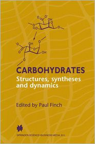 Carbohydrates: Structures, Syntheses and Dynamics - P. Finch (Editor)