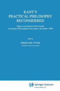 Kant's Practical Philosophy Reconsidered: Papers presented at the Seventh Jerusalem Philosophical Encounter, December 1986 - Y. Yovel