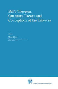 Bell's Theorem, Quantum Theory and Conceptions of the Universe - Menas Kafatos