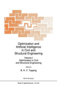 Optimization and Artificial Intelligence in Civil and Structural Engineering: Volume I: Optimization in Civil and Structural Engineering - B.H. Topping