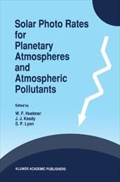 Solar Photo Rates for Planetary Atmospheres and Atmospheric Pollutants - Huebner, W. F. / Keady, J. J. / Lyon, S. P.