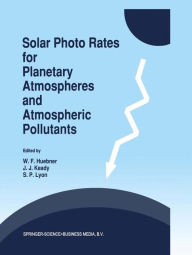 Solar Photo Rates for Planetary Atmospheres and Atmospheric Pollutants - W.F. Huebner