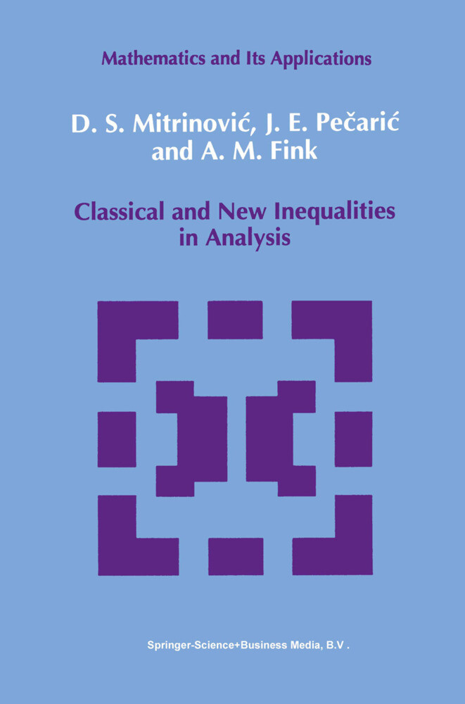 Classical and New Inequalities in Analysis als Buch von A. M Fink, Dragoslav S. Mitrinovic, J. Pecaric - A. M Fink, Dragoslav S. Mitrinovic, J. Pecaric