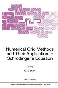 Numerical Grid Methods and Their Application to Schr�dinger's Equation C. Cerjan Editor