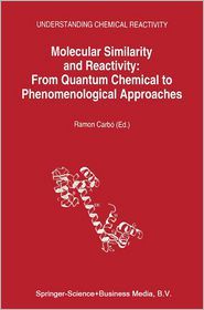 Molecular Similarity and Reactivity: From Quantum Chemical to Phenomenological Approaches - Ramon Carbo-Dorca (Editor)