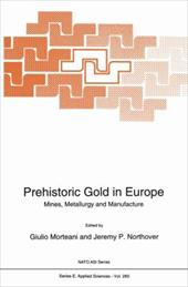 Prehistoric Gold in Europe: Mines, Metallurgy and Manufacture - Morteani, Giulio / Northover, Jeremy P.