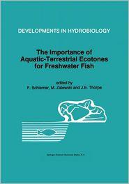 The Importance of Aquatic-Terrestrial Ecotones for Freshwater Fish - F. Schiemer, M. Zalewski, J.E. Thorpe