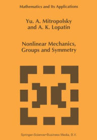 Nonlinear Mechanics, Groups and Symmetry - Yuri A. Mitropolsky