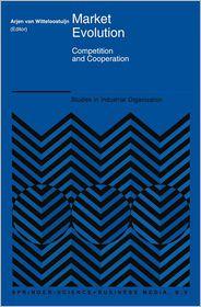 Market Evolution: Competition and Cooperation - Arjen van Witteloostuijn (Editor)