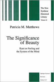 The Significance of Beauty: Kant on Feeling and the System of the Mind - P.M. Matthews