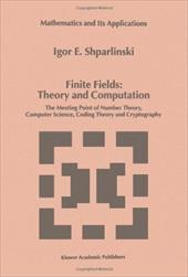 Finite Fields: Theory and Computation: The Meeting Point of Number Theory, Computer Science, Coding Theory and Cryptography - Shparlinski, Igor