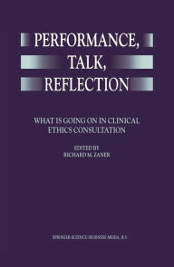 Performance, Talk, Reflection: What is Going On in Clinical Ethics Consultation - Richard M. Zaner