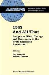1543 and All That: Image and Word, Change and Continuity in the Proto-Scientific Revolution - Freeland, G. / Corones, Anthony