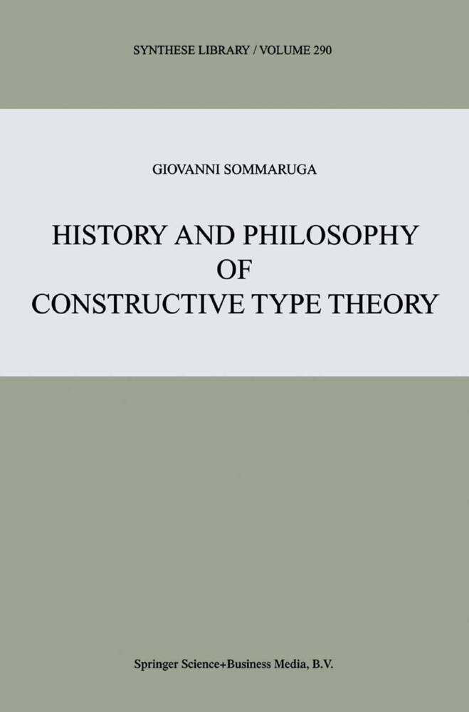 History and Philosophy of Constructive Type Theory als Buch von Giovanni Sommaruga - Giovanni Sommaruga
