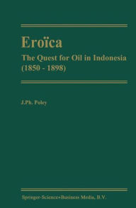 Ero�ca: The Quest for Oil in Indonesia (1850-1898) J.P. Poley Author