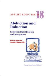 Abduction and Induction: Essays on their Relation and Integration - P.A. Flach, Antonis M. Hadjiantonis