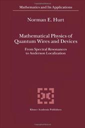 Mathematical Physics of Quantum Wires and Devices: From Spectral Resonances to Anderson Localization - Hurt, N. E.