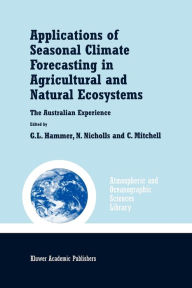 Applications of Seasonal Climate Forecasting in Agricultural and Natural Ecosystems - Graeme L. Hammer