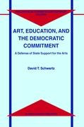 Art, Education, and the Democratic Commitment: A Defense of State Support for the Arts (Philosophical Studies in Contemporary Culture)