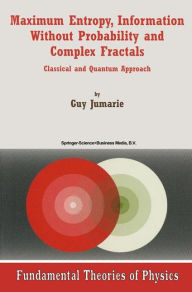Maximum Entropy, Information Without Probability and Complex Fractals: Classical and Quantum Approach - Guy Jumarie