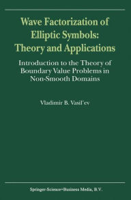Wave Factorization of Elliptic Symbols: Theory and Applications: Introduction to the Theory of Boundary Value Problems in Non-Smooth Domains V. Vasil'
