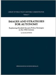 Images and Strategies for Autonomy: Explaining Swedish Security Policy Strategies in the 19th Century - Ole Elgstrom