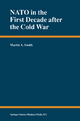 NATO  in the First Decade After the Cold War - Martin A. Smith