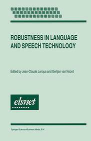 Robustness in Language and Speech Technology - Jean-Claude Junqua (Editor), Gertjan van Noord (Editor)