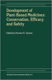 Development of Plant-Based Medicines: Conservation, Efficacy and Safety - Praveen K. Saxena (Editor)