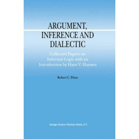 Argument, Inference and Dialectic - Robert C. Pinto, Hans V. Hansen