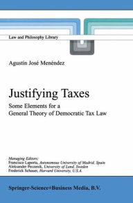 Justifying Taxes: Some Elements for a General Theory of Democratic Tax Law - Agustin Jose Menendez