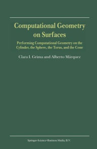 Computational Geometry on Surfaces: Performing Computational Geometry on the Cylinder, the Sphere, the Torus, and the Cone - Clara I. Grima