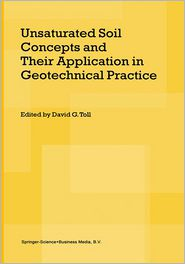 Unsaturated Soil Concepts and Their Application in Geotechnical Practice - David G. Toll (Editor)