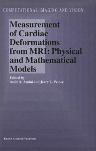Measurement of Cardiac Deformations from MRI: Physical and Mathematical Models - A.A. Amini