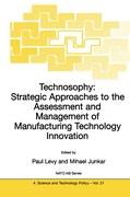 Technosophy: Strategic Approaches to the Assessment and Management of Manufacturing Technology Innovation
