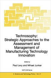 Technosophy: Strategic Approaches to the Assessment and Management of Manufacturing Technology Innovation - Levy, P. / Junkar, Mihael
