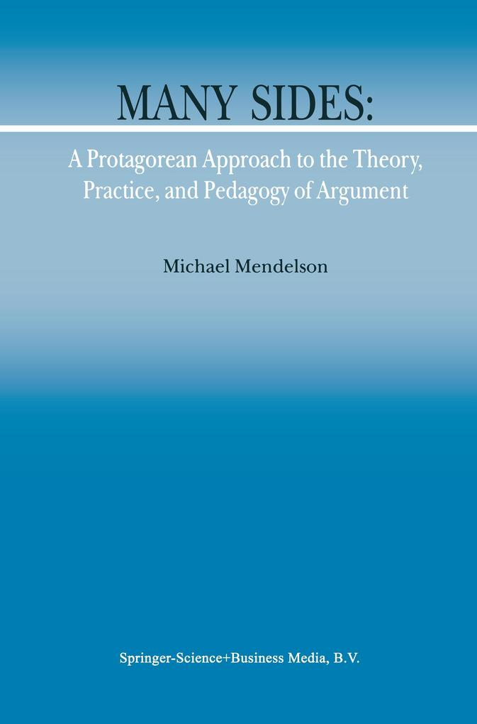 Many Sides: A Protagorean Approach to the Theory, Practice and Pedagogy of Argument als Buch von M. Mendelson - Springer Netherlands