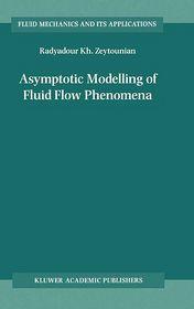 Asymptotic Modelling of Fluid Flow Phenomena - Radyadour Kh. Zeytounian